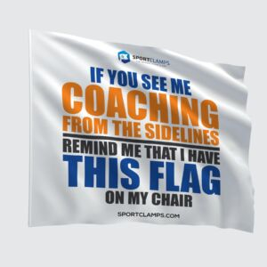 If you see me coaching from the sidelines, remind me that i have this flag